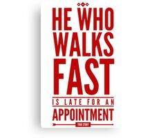 He Who Walks Fast Is Late For An Appointment Canvas Print