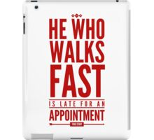 He Who Walks Fast Is Late For An Appointment iPad Case/Skin
