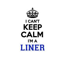 I cant keep calm Im a LINER Photographic Print