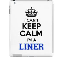 I cant keep calm Im a LINER iPad Case/Skin