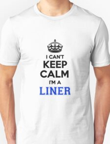 I cant keep calm Im a LINER T-Shirt