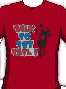 TALK TO THE TAIL! T-Shirt