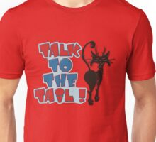 TALK TO THE TAIL! Unisex T-Shirt