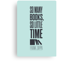 So many Books so little time Frank Zappa  Canvas Print