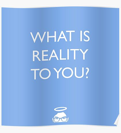 What is Reality to you? Poster