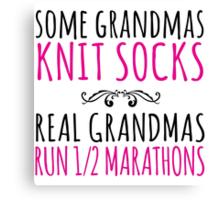 Cool 'Some Grandmas Knit Socks. Real Grandmas Run 1/2 Marathons' T-shirts, Hoodies, Accessories and Gifts Canvas Print
