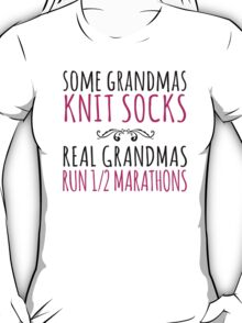 Cool 'Some Grandmas Knit Socks. Real Grandmas Run 1/2 Marathons' T-shirts, Hoodies, Accessories and Gifts T-Shirt