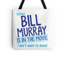 Unless BILL MURRAY is in the movie I don't wanna know! Tote Bag
