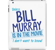 Unless BILL MURRAY is in the movie I don't wanna know! iPad Case/Skin