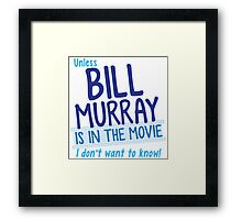 Unless BILL MURRAY is in the movie I don't wanna know! Framed Print