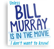 Unless BILL MURRAY is in the movie I don't wanna know! Metal Print