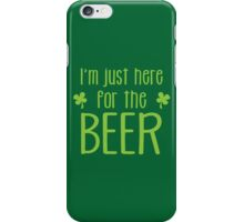 I'm just here for the BEER! funny shamrock ST PATRICK's day Design iPhone Case/Skin