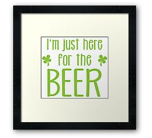 I'm just here for the BEER! funny shamrock ST PATRICK's day Design Framed Print