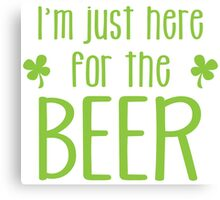 I'm just here for the BEER! funny shamrock ST PATRICK's day Design Canvas Print