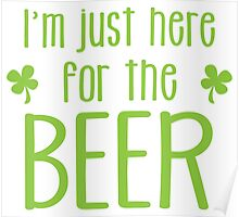 I'm just here for the BEER! funny shamrock ST PATRICK's day Design Poster