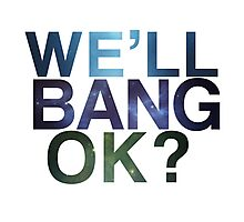 We'll bang, ok? Photographic Print