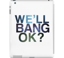 We'll bang, ok? iPad Case/Skin