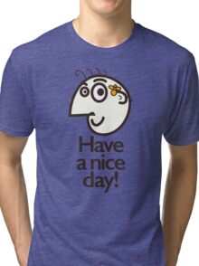 Have A Nice Day Happy Cartoon Character Tri-blend T-Shirt
