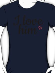I love him black and red T-Shirt