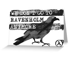 We Don't Go to Ravenholm Anymore (HL2) Greeting Card