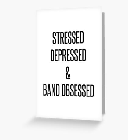 stressed, depressed & band obsessed Greeting Card
