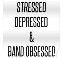 stressed, depressed & band obsessed Poster