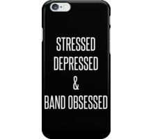 stressed, depressed & band obsessed iPhone Case/Skin