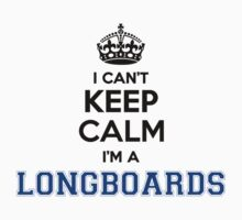 I cant keep calm Im a LONGBOARDS by icant