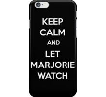 Keep Calm and Let Marjorie Watch iPhone Case/Skin