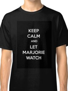 Keep Calm and Let Marjorie Watch Classic T-Shirt