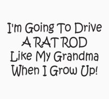 Im Going To Drive A Rat Rod Like My Grandma When I Grow Up by Gear4Gearheads