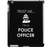 Trust Me I am a Police Officer - T-Shirts & Hoodies iPad Case/Skin