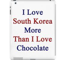 I Love South Korea More Than I Love Chocolate  iPad Case/Skin
