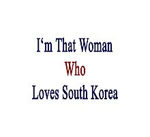 I'm That Woman Who Loves South Korea  Photographic Print