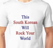 This South Korean Will Rock Your World  Unisex T-Shirt