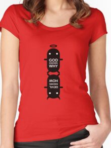 GOD KNOWS WHY / DEVIL KNOWS HOW Women's Fitted Scoop T-Shirt