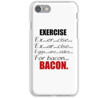 EXERCISE FOR BACON iPhone Case/Skin