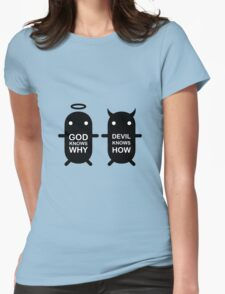 GOD KNOWS WHY & DEVIL KNOWS HOW Womens Fitted T-Shirt