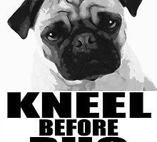 Kneel Before Pug by kerchow