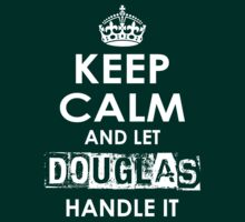 Keep Calm And Let Douglas Handle It by rardesign