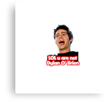 LOL u are not Dylan O'Brien Canvas Print
