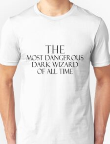 The Most Dangerous Dark Wizard of All Time *Light Version* Unisex T-Shirt