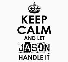 Keep Calm and Let Jason Handle It Unisex T-Shirt