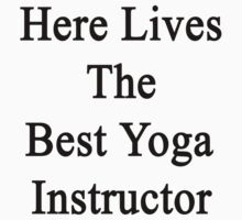 Here Lives The Best Yoga Instructor  by supernova23
