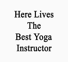 Here Lives The Best Yoga Instructor  Unisex T-Shirt