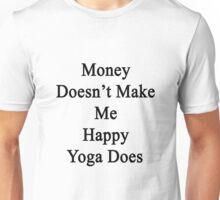 Money Doesn't Make Me Happy Yoga Does  Unisex T-Shirt