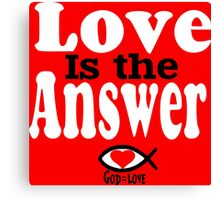 Love is the Answer; God is Love - white Canvas Print