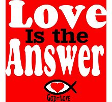 Love is the Answer; God is Love - white Photographic Print
