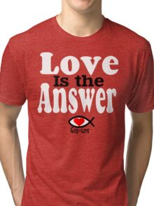 Love is the Answer; God is Love - white Tri-blend T-Shirt