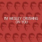 I'm Wesley Crushing On You  by CharlieeJ